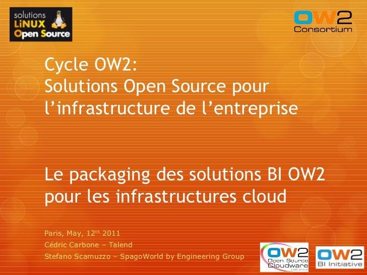 Cycle OW2:Solutions Open Source pourl'infrastructure de l'entrepriseLe packaging des solutions BI OW2pour les infrastructu...