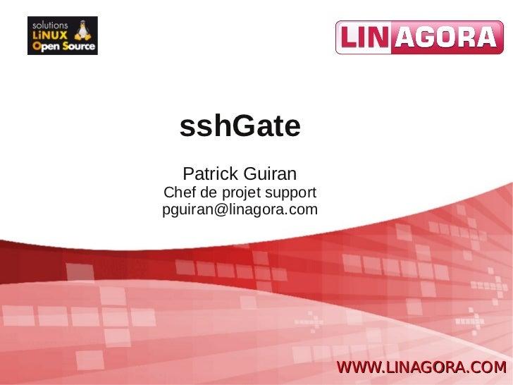 sshGate  Patrick GuiranChef de projet supportpguiran@linagora.com                         WWW.LINAGORA.COM