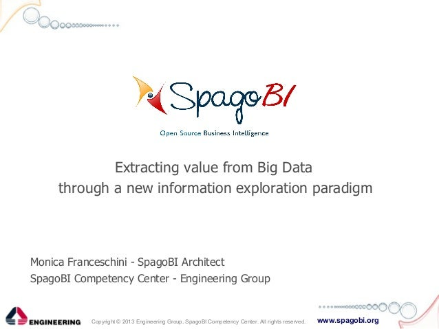 www.spagobi.orgCopyright © 2013 Engineering Group, SpagoBI Competency Center. All rights reserved.Extracting value from Bi...