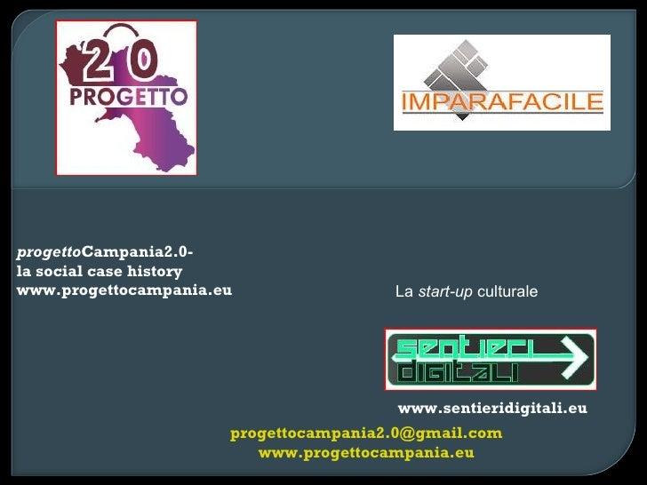 progetto Campania2.0-  la social case history www.progettocampania.eu www.sentieridigitali.eu [email_address] www.progetto...