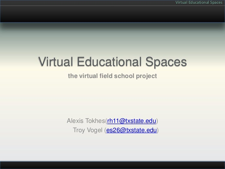 Virtual Educational Spaces<br />the virtual field school project<br />Alexis Tokhes(rh11@txstate.edu)<br />    Troy Vogel ...