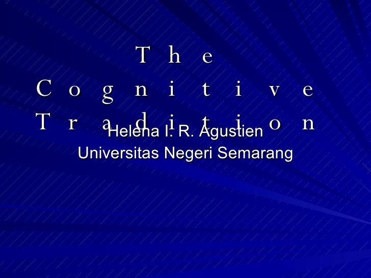 The Cognitive Tradition Helena I. R. Agustien Universitas Negeri Semarang