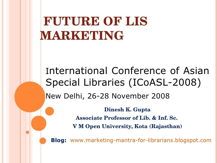 Dinesh K. Gupta Associate Professor of Lib. & Inf. Sc.  V M Open University, Kota (Rajasthan) I nternational Conference of...