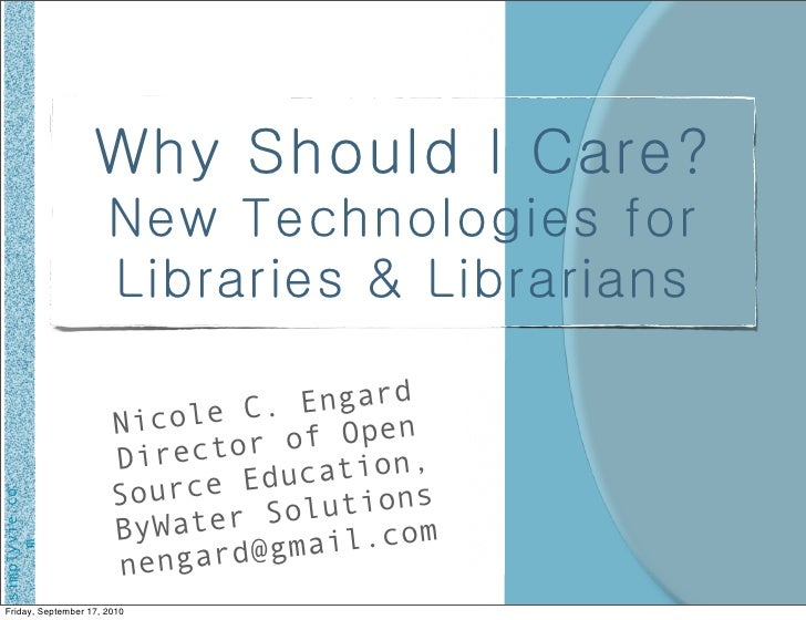 Why Should I Care?                        New Technologies for                        Libraries & Librarians              ...