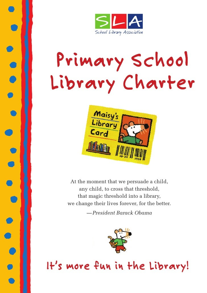 Primary SchoolLibrary Charter     At the moment that we persuade a child,         any child, to cross that threshold,     ...