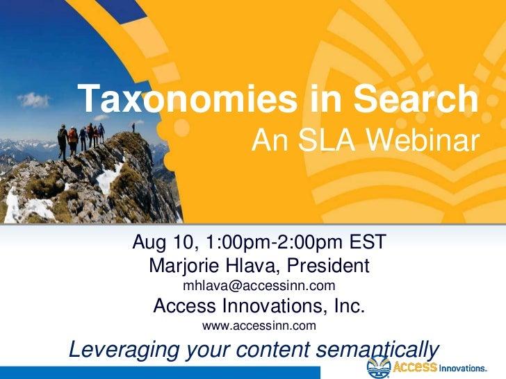 Taxonomies in SearchAn SLA Webinar<br />Aug 10, 1:00pm-2:00pm EST<br />Marjorie Hlava, President<br />mhlava@accessinn.com...