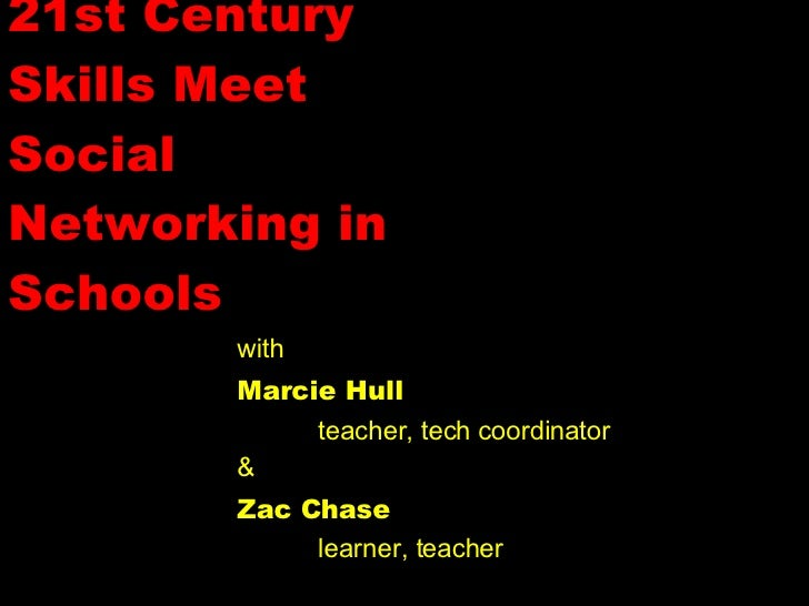 21st Century Skills Meet Social Networking in Schools with Marcie Hull teacher, tech coordinator & Zac Chase learner, teac...