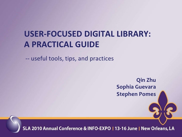USER-FOCUSED DIGITAL LIBRARY: A PRACTICAL GUIDE <br />-- useful tools, tips, and practices<br />Qin Zhu<br />Sophia Guevar...