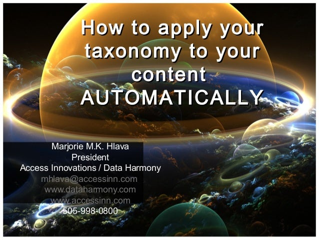 How to apply yourHow to apply your taxonomy to yourtaxonomy to your contentcontent AUTOMATICALLYAUTOMATICALLY Marjorie M.K...
