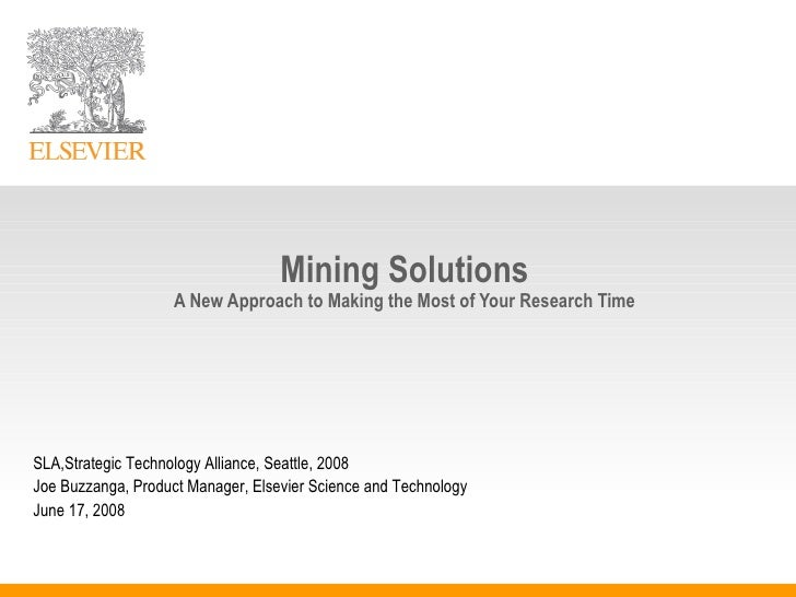 Mining Solutions A New Approach to Making the Most of Your Research Time SLA,Strategic Technology Alliance, Seattle, 2008 ...