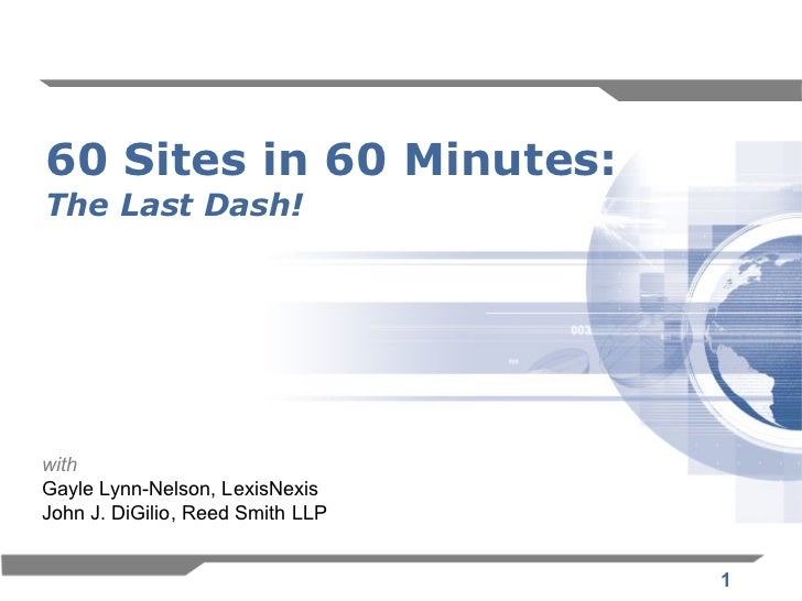 60 Sites in 60 Minutes:The Last Dash!withGayle Lynn-Nelson, LexisNexisJohn J. DiGilio, Reed Smith LLP                     ...