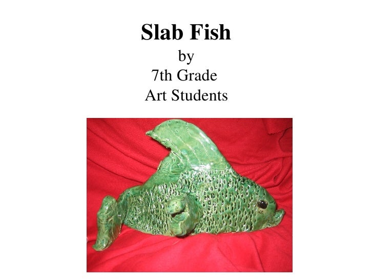 Slab Fish by 7th Grade  Art Students