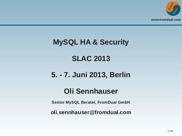 www.fromdual.com1 / 51MySQL HA & SecuritySLAC 20135. - 7. Juni 2013, BerlinOli SennhauserSenior MySQL Berater, FromDual Gm...