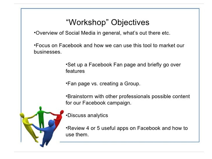 """ Workshop"" Objectives <ul><li>Overview of Social Media in general, what's out there etc.  </li></ul><ul><li>Focus on Face..."