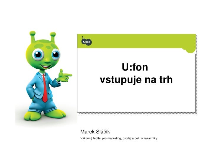 U:fon                   U:fon               vstupuje na trh               vstupuje na trh    Marek Sláčík Výkonný ředitel ...