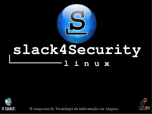 slack4Security l i n u x II congresso de Tecnologia da Informação em Alagoas
