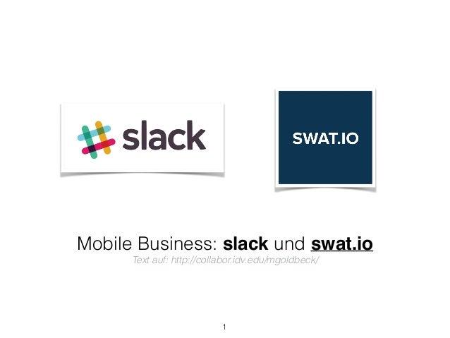 Mobile Business: slack und swat.io Text auf: http://collabor.idv.edu/mgoldbeck/ 1