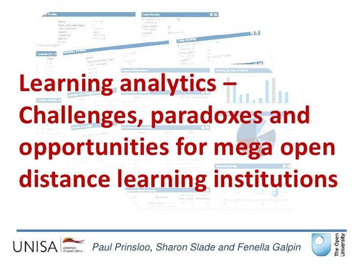 Learning analytics –Challenges, paradoxes andopportunities for mega opendistance learning institutions      Paul Prinsloo,...