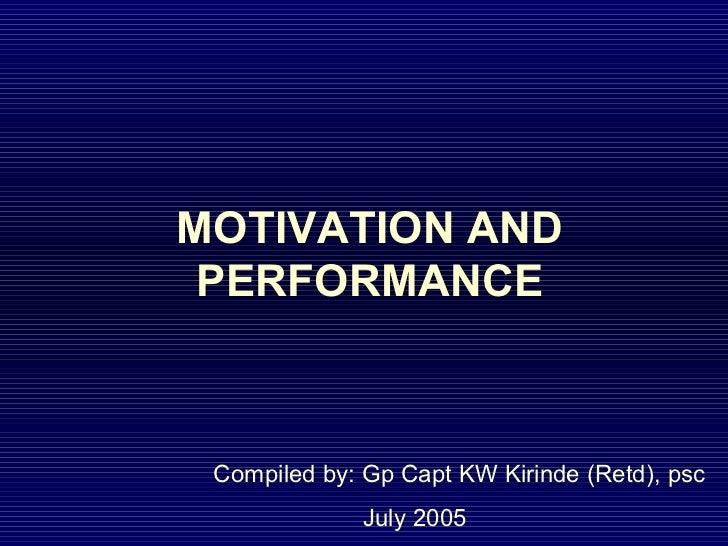 MOTIVATION AND PERFORMANCE Compiled by: Gp Capt KW Kirinde (Retd), psc              July 2005