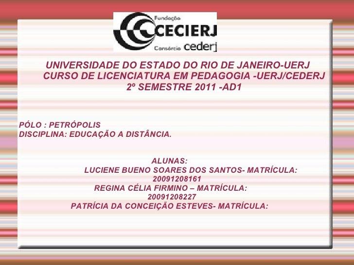 UNIVERSIDADE DO ESTADO DO RIO DE JANEIRO-UERJ CURSO DE LICENCIATURA EM PEDAGOGIA -UERJ/CEDERJ 2º SEMESTRE 2011 -AD1 PÓLO :...