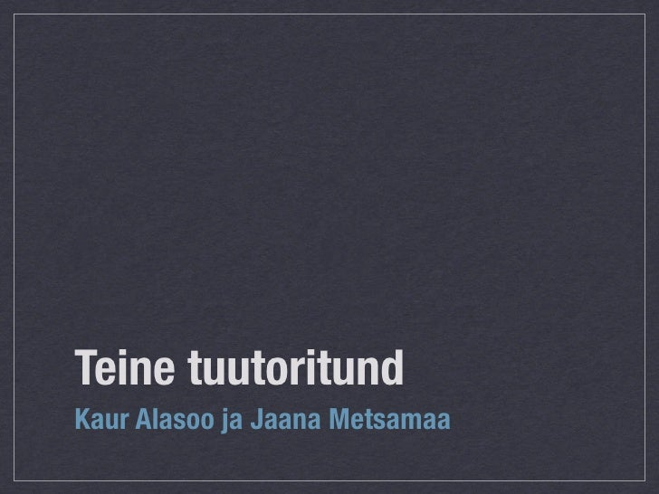 Teine tuutoritund Kaur Alasoo ja Jaana Metsamaa