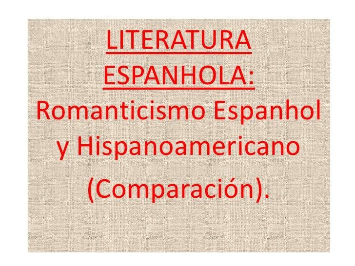 LITERATURA     ESPANHOLA:Romanticismo Espanhol y Hispanoamericano    (Comparación).