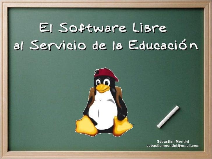 El Software Libre al Servicio de la Educación                             Sebastian Montini                    sebastianmo...
