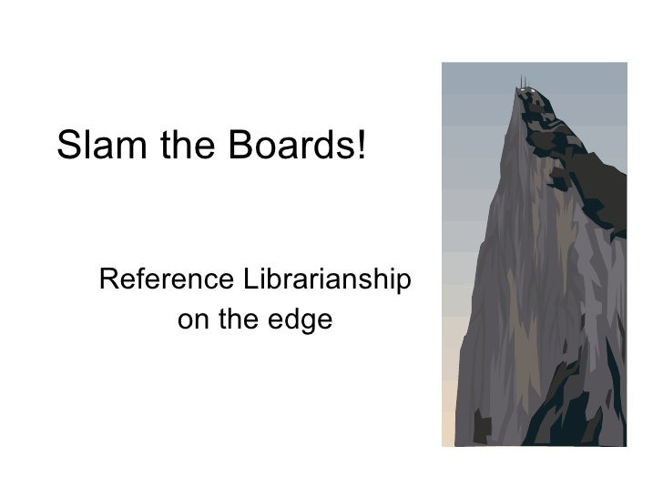 Slam the Boards! Reference Librarianship on the edge