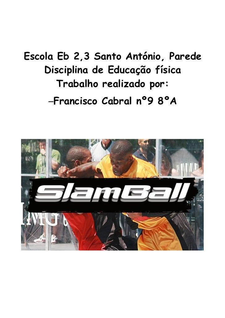 Escola Eb 2,3 Santo António, Parede    Disciplina de Educação física       Trabalho realizado por:    –Francisco Cabral nº...