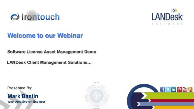 LANDesk Client Management Solutions…Software License Asset Management DemoPresented By:Mark BastinWest Area System Enginee...