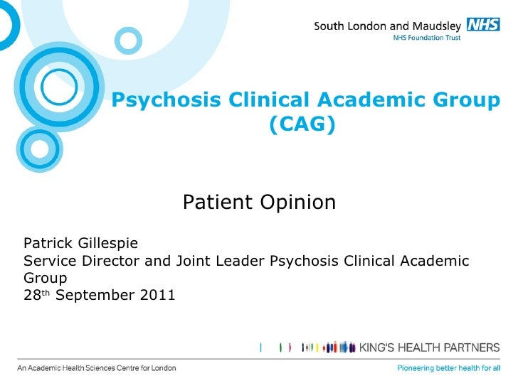 Psychosis Clinical Academic Group (CAG)  Patient Opinion  Patrick Gillespie Service Director and Joint Leader Psychosis Cl...