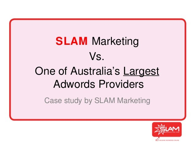 SLAM Marketing          Vs.One of Australia's Largest   Adwords Providers Case study by SLAM Marketing