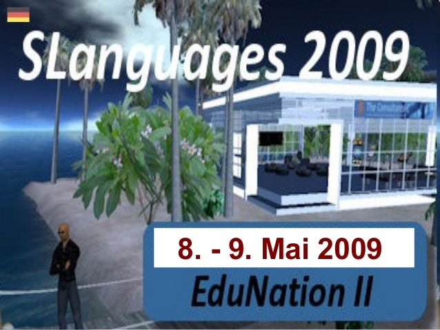 SLanguages 2009 Language Education in Virtual Worlds 8 - 9 May 2009 slanguages.net 8. - 9. Mai 2009