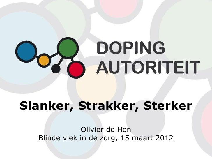Slanker, Strakker, Sterker              Olivier de Hon  Blinde vlek in de zorg, 15 maart 2012