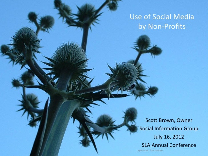 Use of Social Media      by Non-Profits          Scott Brown, Owner        Social Information Group               July 16,...