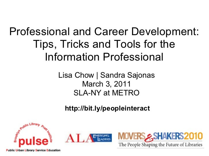 Professional and Career Development:     Tips, Tricks and Tools for the       Information Professional         Lisa Chow |...