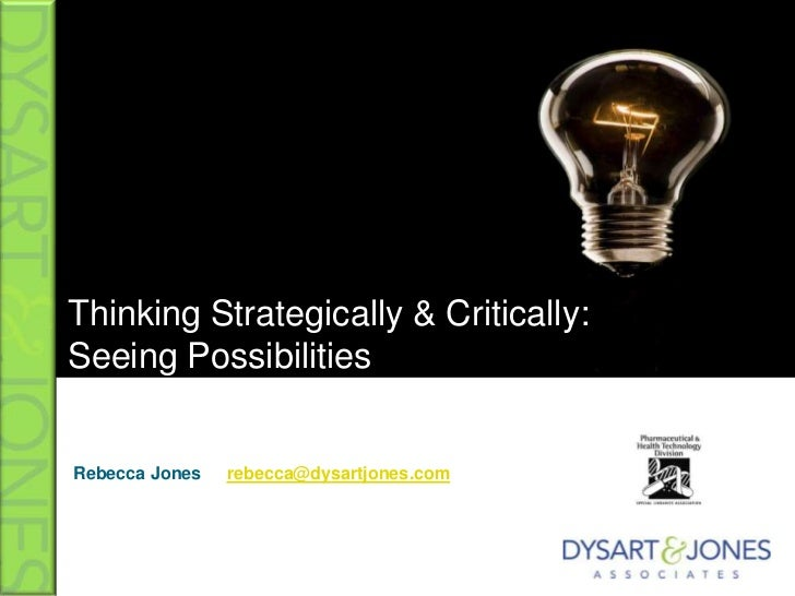 Thinking Strategically & Critically:Seeing Possibilities<br />Rebecca Jones	rebecca@dysartjones.com<br />
