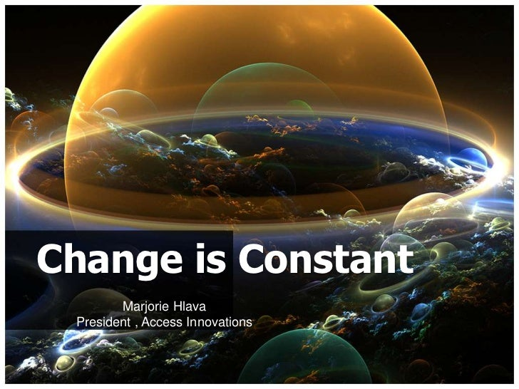 Change is Constant<br />Marjorie Hlava<br />President , Access Innovations<br />