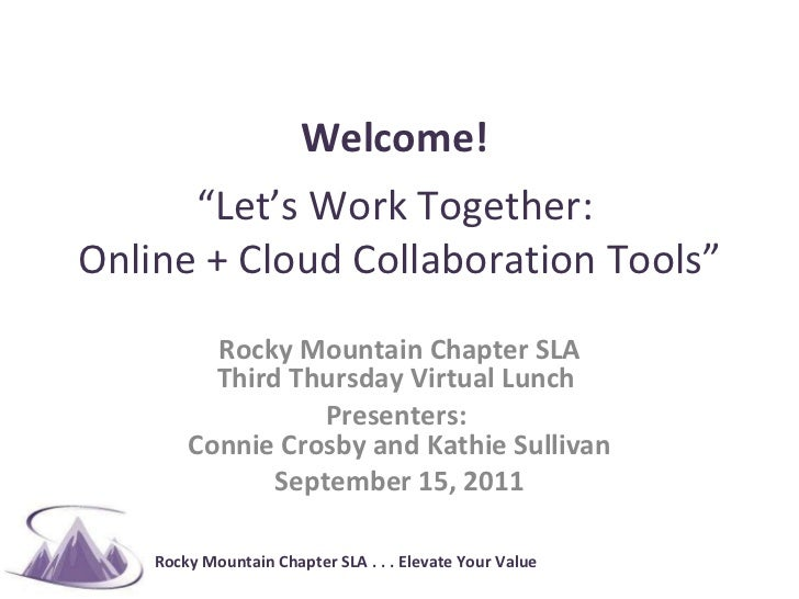 """Welcome!    """"Let's Work Together:  Online + Cloud Collaboration Tools"""" Rocky Mountain Chapter SLA Third Thursday Virtual L..."""