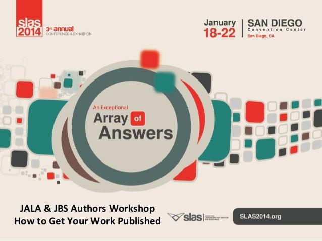 JALA  &  JBS  Authors  Workshop   How  to  Get  Your  Work  Published
