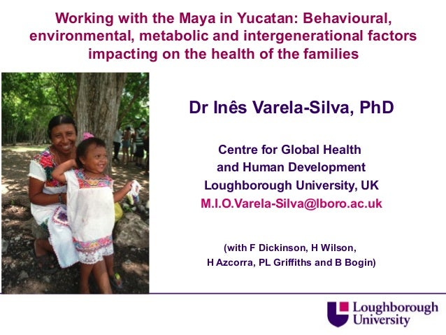 Working with the Maya in Yucatan: Behavioural, environmental, metabolic and intergenerational factors impacting health