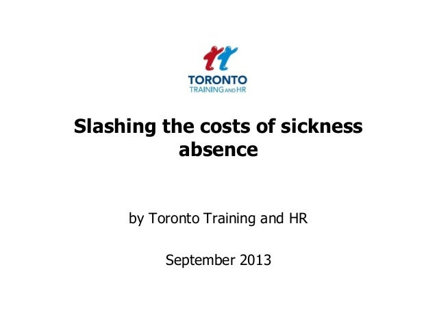 Slashing the costs of sickness absence by Toronto Training and HR September 2013