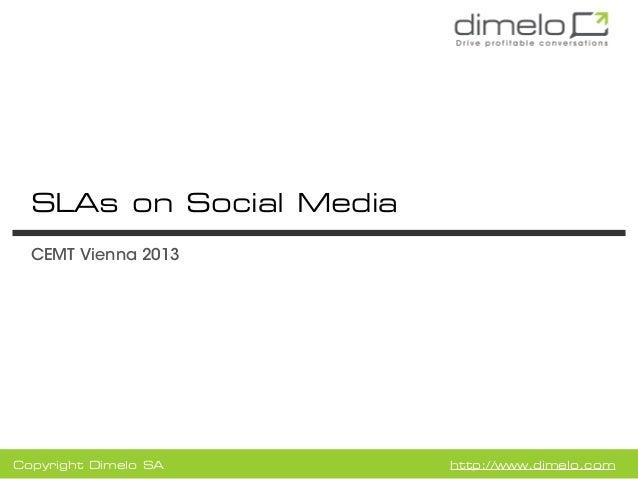 Copyright Dimelo SA http://www.dimelo.com SLAs on Social Media CEMT Vienna 2013