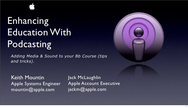 Enhancing Education With Podcasting Adding Media & Sound to your Bb Course (tips and tricks).    Keith Mountin            ...
