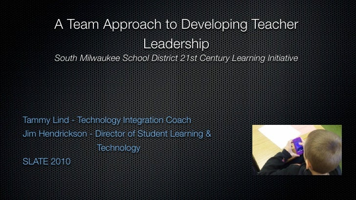 A Team Approach to Developing Teacher                    Leadership        South Milwaukee School District 21st Century Le...