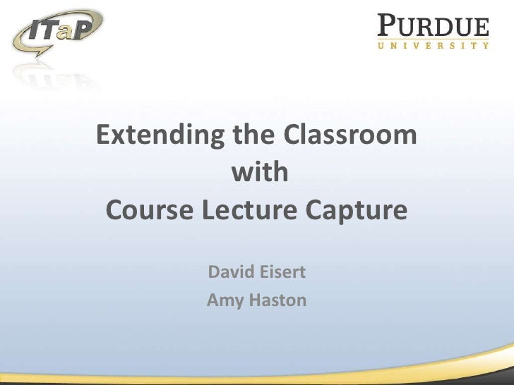 Extending the Classroom with Course Lecture Capture<br />David Eisert<br />Amy Haston<br />