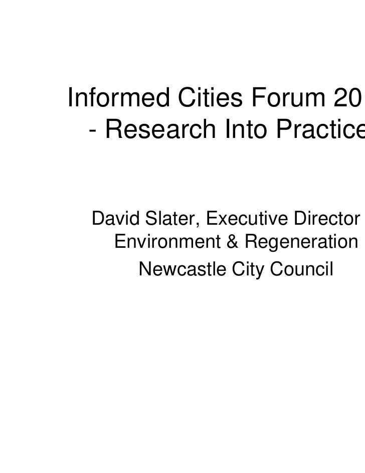 Informed Cities Forum 2010  - Research Into Practice David Slater, Executive Director of   Environment & Regeneration     ...