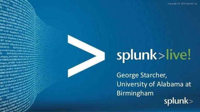 Copyright © 2012 Splunk, Inc.George Starcher,University of Alabama atBirmingham