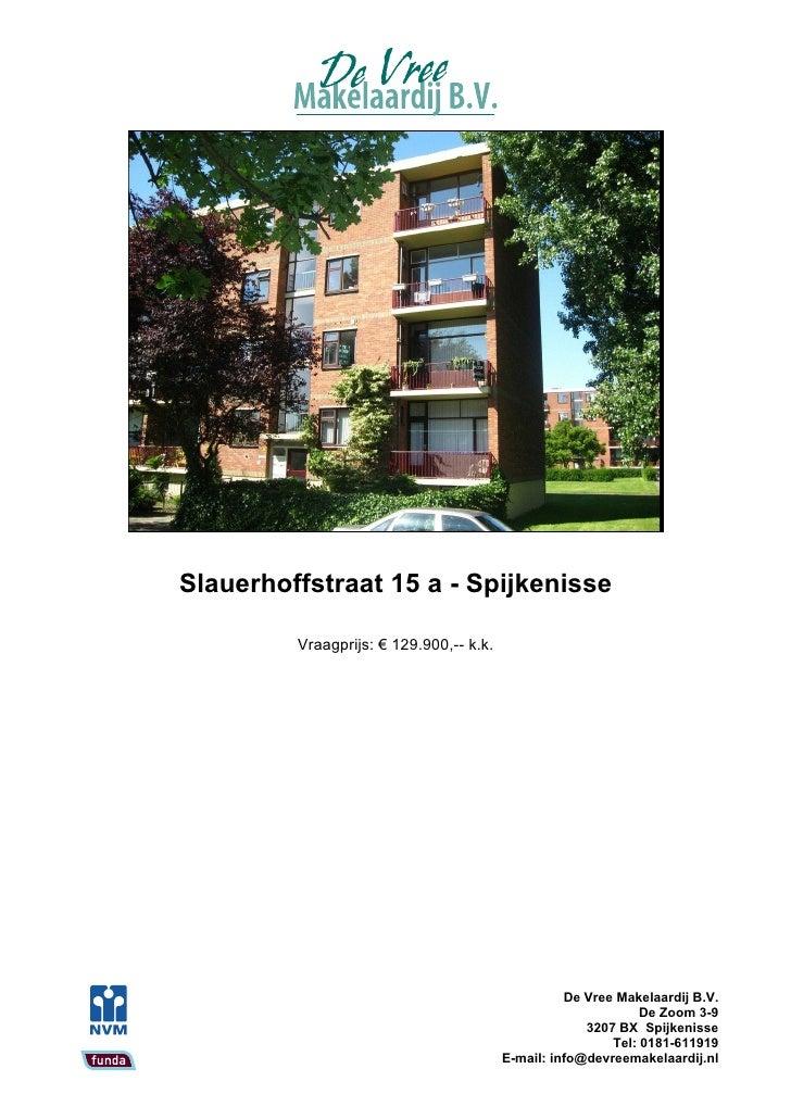 Slauerhoffstraat 15 a - Spijkenisse           Vraagprijs: € 129.900,-- k.k.                                               ...