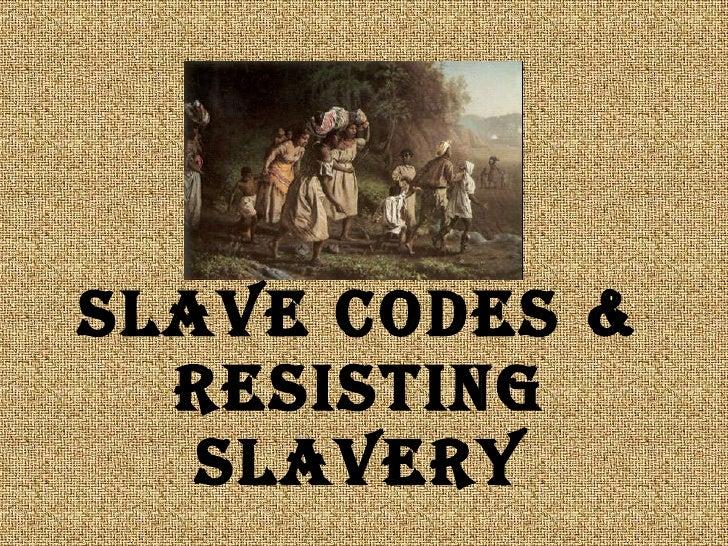 Slave Codes And Resisting Slavery
